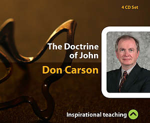 The Doctrine Of John a series of talks by Don Carson