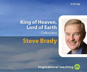 King Of Heaven, Lord Of Earth a series of talks by Rev Steve Brady
