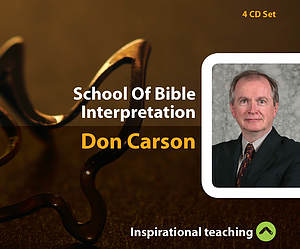 School of Bible Interpretation a series of talks by Don Carson