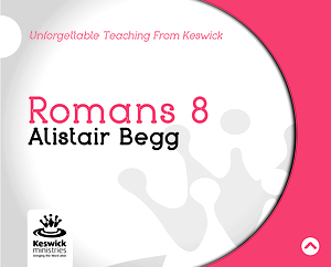 Romans 8 a series of talks by Rev Alistair Begg