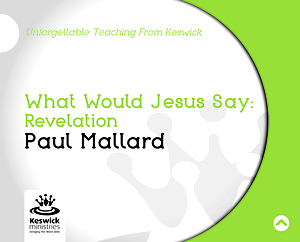 What Would Jesus Say? Revelation a series of talks by Paul Mallard