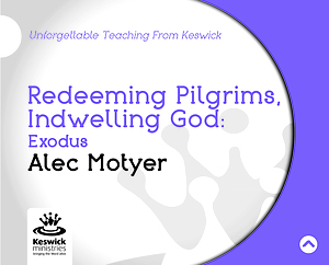 Redeeming Pilgrims, Indwelling God: Exodus a series of talks by Rev Alec Motyer