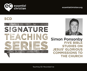 Jesus' Glorious Commissions To The Church: Signature Teaching Series a talk by Simon Ponsonby