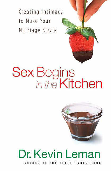 Sex Begins in the Kitchen: Creating Intimacy to Make Your Marriage