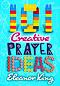 101 Creative Prayer Ideas