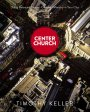 Center Church : Doing Balanced Gospel Centered Ministry In Your City
