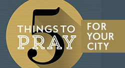 Banner: 5 Things to Pray for Your City