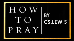 Banner: How to Pray by C. S. Lewis