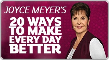 Banner: Joyce Meyers 20 Ways to Make Every Day Better