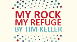 Banner: My Rock My Refuge by Tim Keller