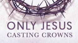 Banner: Only Jesus by Casting Crowns