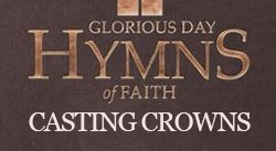 Banner: Glorious Day - Hymns of Faith - Casting Crowns