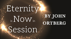 Banner: Eternity is Now in Session by John Ortberg
