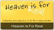 Banner: Heaven Is For Real: a little boys journey to Heaven and back