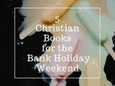 Christian Books for the Bank Holiday Weekend