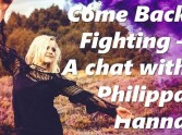 Come Back Fighting - A Chat with Philippa Hanna