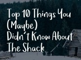 10 Things you (maybe) didn't know about The Shack