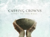 Come To The Well - New CD release from Casting Crowns