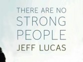 There are no Strong People: Jeff Lucas