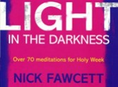 Nick Fawcett's 3 'Light' Collections - Lent, Easter and Holy Week meditations for school and church