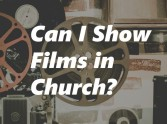 Can I show films in Church?