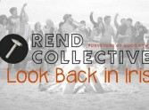 Rend Collective: A Look Back in Irish