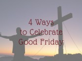 How to Celebrate Good Friday