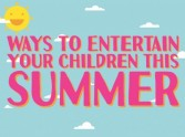 Ways to Entertain your Children this Summer