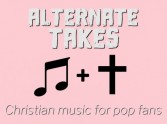 Alternate takes - Christian music for pop fans