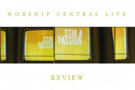 We review Stir a Passion, the latest live album from Worship Central.