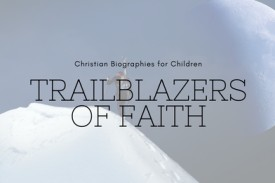 Introducing new titles in the Trailblazers Christian biography series