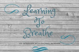 Learning to Breathe: An Interview with Rachael Newham