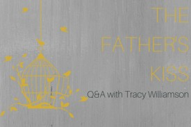 An interview with Tracy Williamson, author of The Father's Kiss
