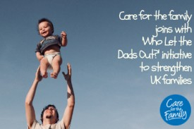 Care for the family joins with Who Let the Dads Out? initiative to strengthen UK families
