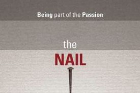The Nail - being part of the Passion:  a new Lent course for 2012.  by Stephen Cottrell.