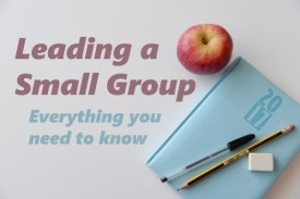 Leading a Small Group: Everything you need to know