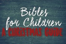 Bibles for Children - A Christmas Guide