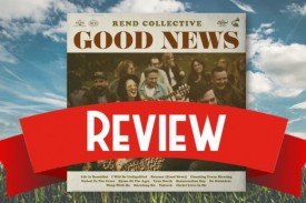 Our album review of Good News, the new release from worship group Rend Collective.