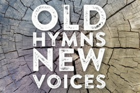 Old Hymns, New Voices is our look at timeless hymns that are covered by today's leading Worship musicians.