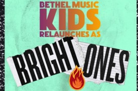 Bethel Music Kids announces its relaunch as Bright Ones