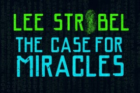 Lee Strobel and The Case for Miracles