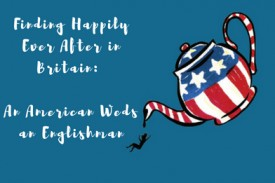 Finding Happily Ever After in Britain: An American Weds an Englishman