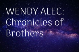 Introducing the Chronicles of Brother Series by Wendy Alec