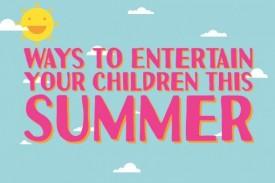 Ways to Entertain your Children this Summer