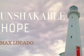 Unshakable Hope - Max Lucado
