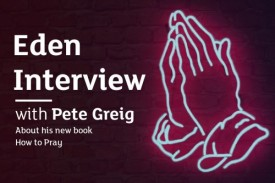 Eden Q&A with Pete Greig about How to Pray
