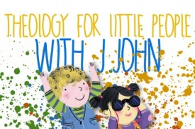 Theology for Little People with J.John