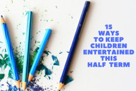 15 Ways to Keep Kids Entertained This Half Term