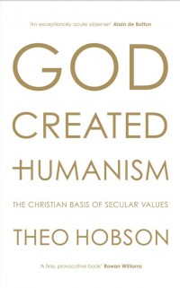 God Created Humanism by Theo Hobson