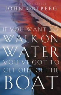If you want to walk on water you've got to ge